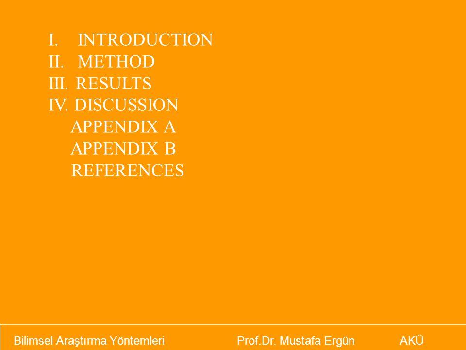 Bilimsel Araştırma Yöntemleri Prof.Dr. Mustafa Ergün AKÜ I.INTRODUCTION II.METHOD III. RESULTS IV. DISCUSSION APPENDIX A APPENDIX B REFERENCES