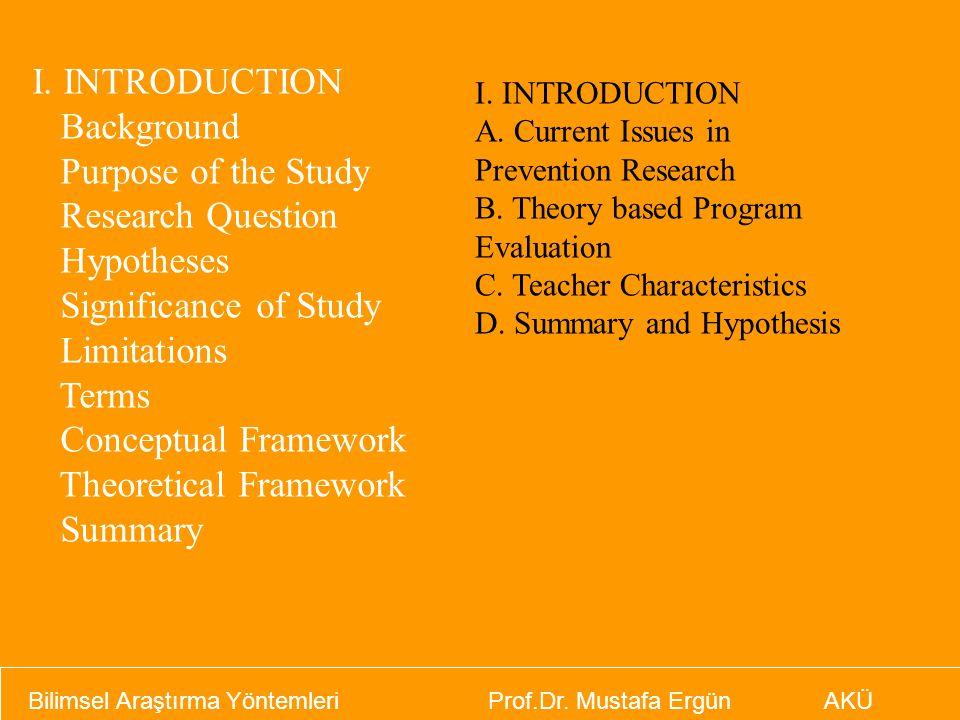 Bilimsel Araştırma Yöntemleri Prof.Dr. Mustafa Ergün AKÜ I. INTRODUCTION Background Purpose of the Study Research Question Hypotheses Significance of