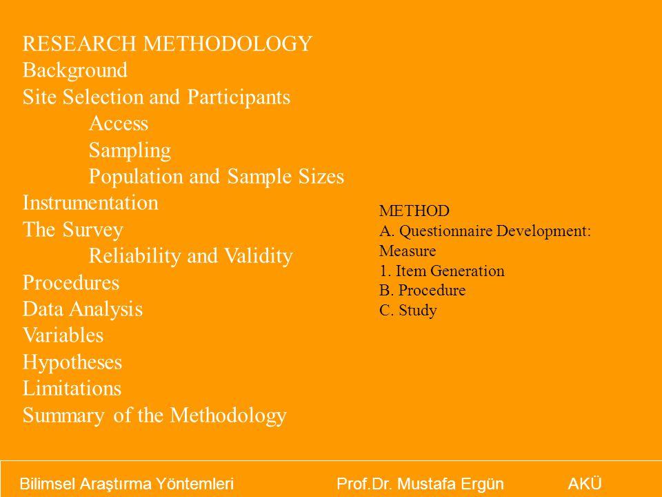 Bilimsel Araştırma Yöntemleri Prof.Dr. Mustafa Ergün AKÜ RESEARCH METHODOLOGY Background Site Selection and Participants Access Sampling Population an