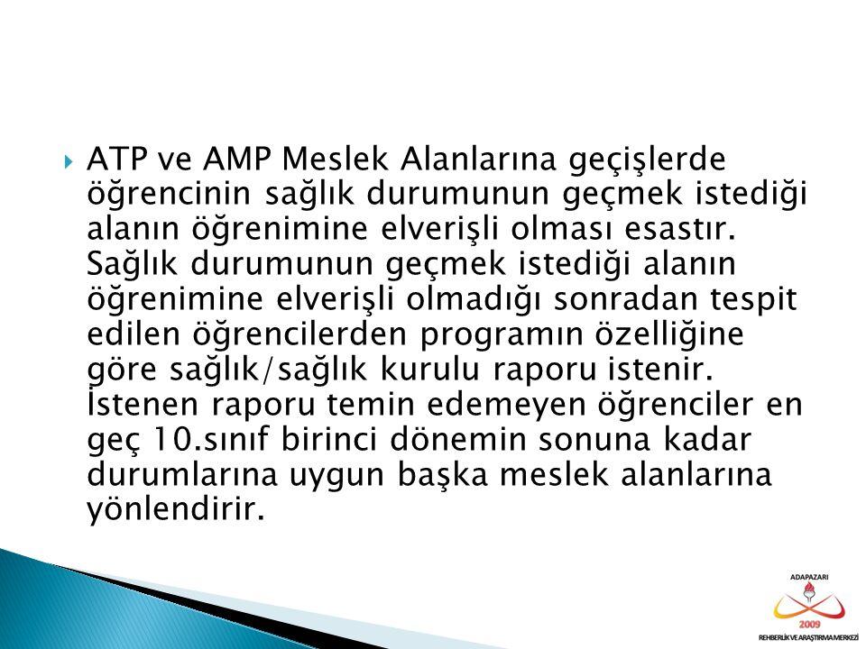  ATP ve AMP Meslek Alanlarına geçişlerde öğrencinin sağlık durumunun geçmek istediği alanın öğrenimine elverişli olması esastır. Sağlık durumunun geç