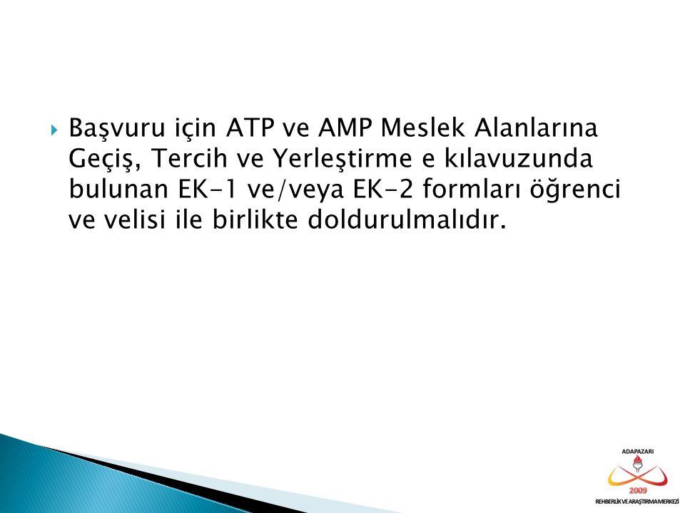  Başvuru için ATP ve AMP Meslek Alanlarına Geçiş, Tercih ve Yerleştirme e kılavuzunda bulunan EK-1 ve/veya EK-2 formları öğrenci ve velisi ile birlik