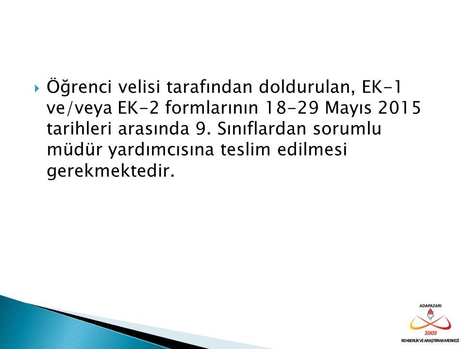  Öğrenci velisi tarafından doldurulan, EK-1 ve/veya EK-2 formlarının 18-29 Mayıs 2015 tarihleri arasında 9. Sınıflardan sorumlu müdür yardımcısına te