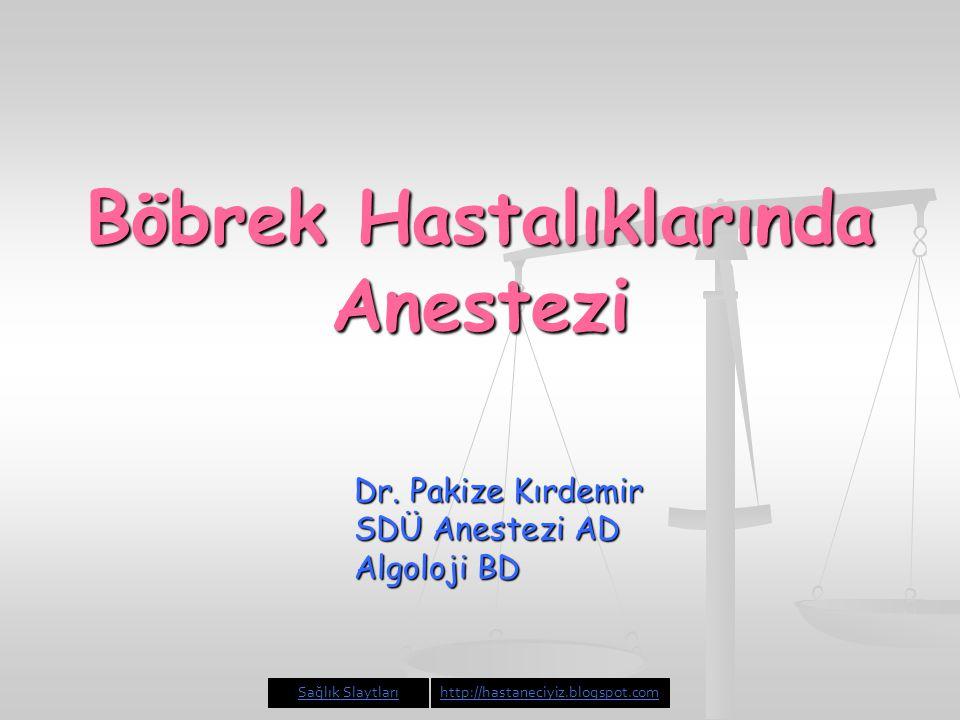 Böbrek Hastalıklarında Anestezi Dr. Pakize Kırdemir SDÜ Anestezi AD Algoloji BD Sağlık Slaytlarıhttp://hastaneciyiz.blogspot.com