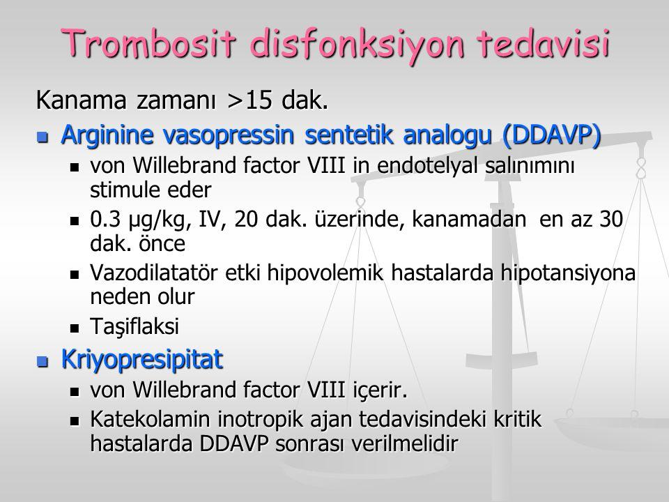 Trombosit disfonksiyon tedavisi Kanama zamanı >15 dak. Arginine vasopressin sentetik analogu (DDAVP) Arginine vasopressin sentetik analogu (DDAVP) von