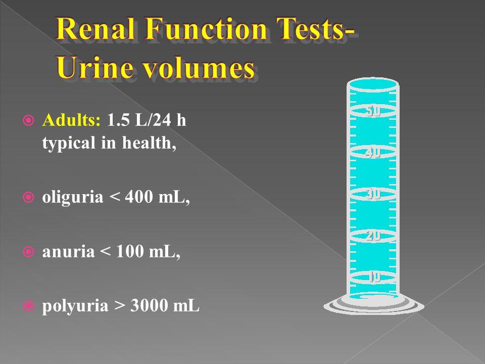  Adults: 1.5 L/24 h typical in health,  oliguria < 400 mL,  anuria < 100 mL,  polyuria > 3000 mL