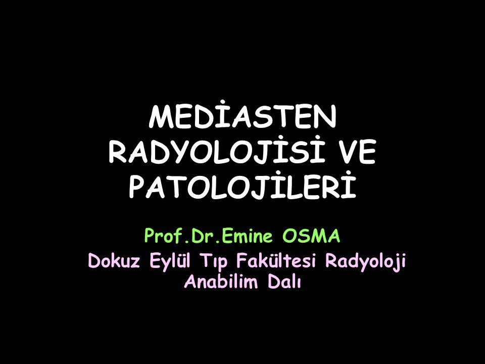 MEDİASTEN RADYOLOJİSİ VE PATOLOJİLERİ Prof.Dr.Emine OSMA Dokuz Eylül Tıp Fakültesi Radyoloji Anabilim Dalı