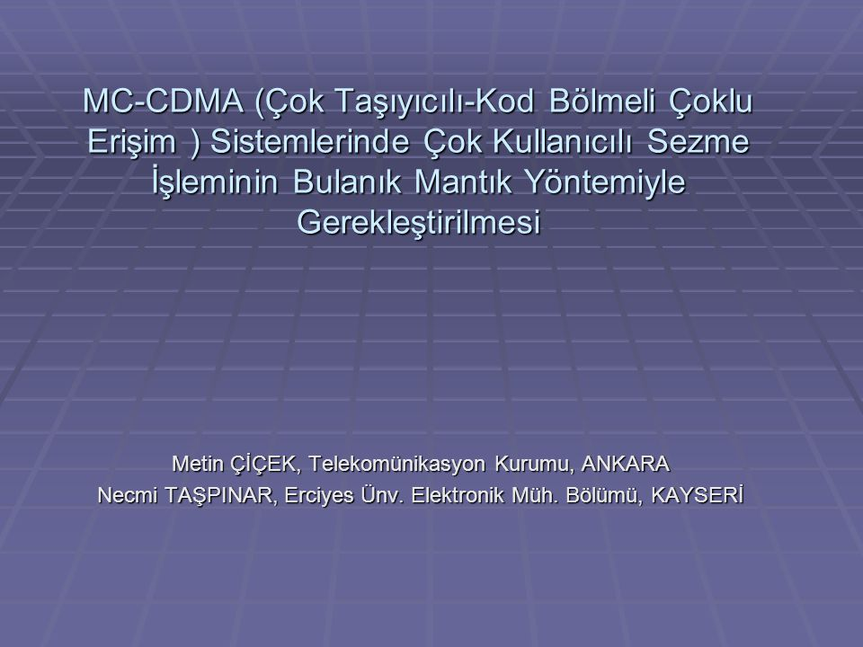 MC-CDMA (Çok Taşıyıcılı-Kod Bölmeli Çoklu Erişim ) Sistemlerinde Çok Kullanıcılı Sezme İşleminin Bulanık Mantık Yöntemiyle Gerekleştirilmesi Metin ÇİÇEK, Telekomünikasyon Kurumu, ANKARA Necmi TAŞPINAR, Erciyes Ünv.