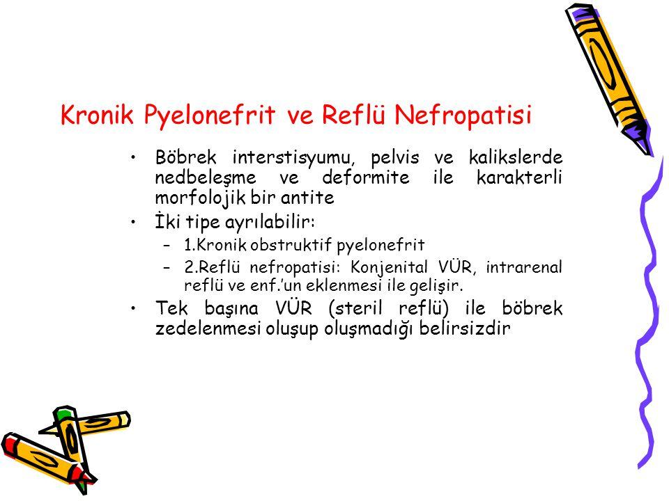 Kronik Pyelonefrit ve Reflü Nefropatisi Böbrek interstisyumu, pelvis ve kalikslerde nedbeleşme ve deformite ile karakterli morfolojik bir antite İki t