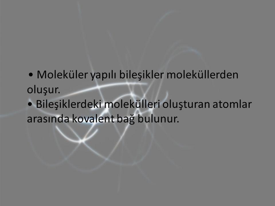 Moleküler yapılı bileşikler moleküllerden oluşur. Bileşiklerdeki molekülleri oluşturan atomlar arasında kovalent bağ bulunur.