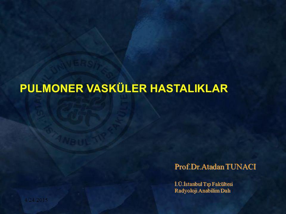 4/24/2015 PULMONER VASKÜLER HASTALIKLAR Prof.Dr.Atadan TUNACI İ.Ü.İstanbul Tıp Fakültesi Radyoloji Anabilim Dalı