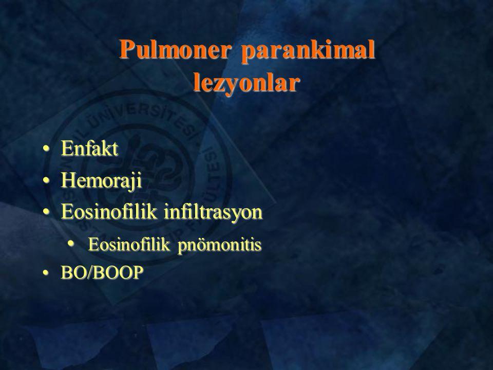 EnfaktEnfakt HemorajiHemoraji Eosinofilik infiltrasyonEosinofilik infiltrasyon Eosinofilik pnömonitis Eosinofilik pnömonitis BO/BOOPBO/BOOP Pulmoner parankimal lezyonlar