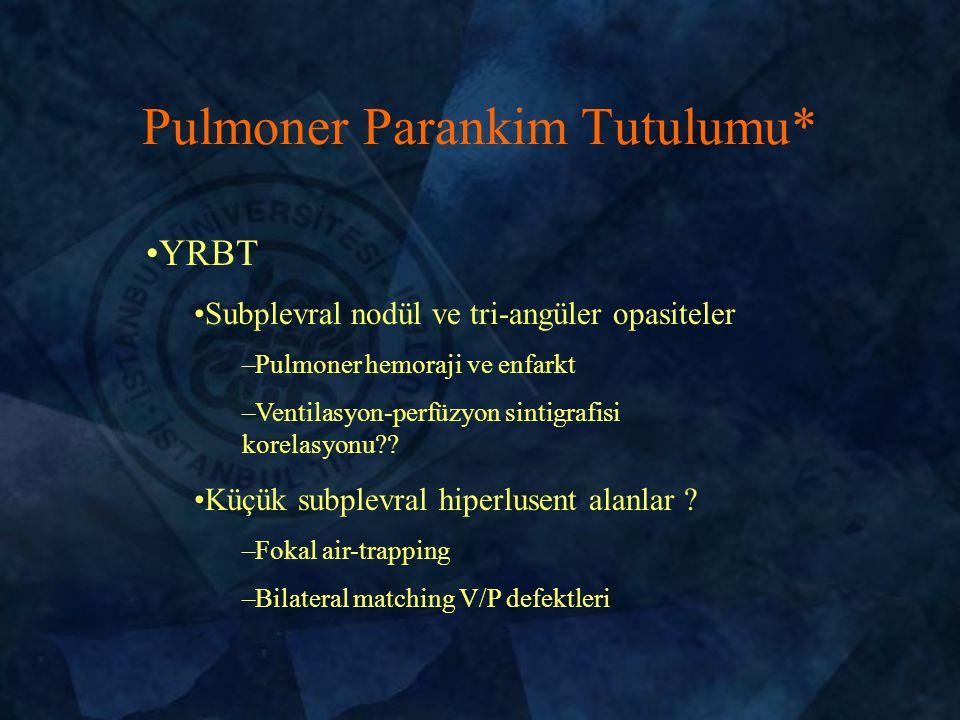 Pulmoner Parankim Tutulumu* YRBT Subplevral nodül ve tri-angüler opasiteler –Pulmoner hemoraji ve enfarkt –Ventilasyon-perfüzyon sintigrafisi korelasyonu?.