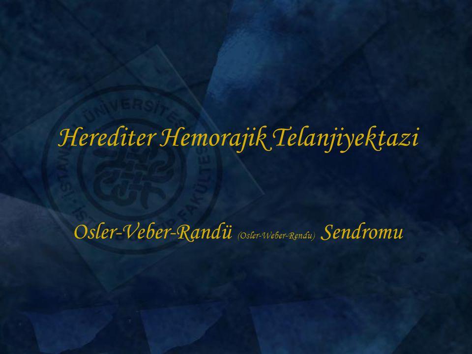 Herediter Hemorajik Telanjiyektazi Osler-Veber-Randü (Osler-Weber-Rendu) Sendromu