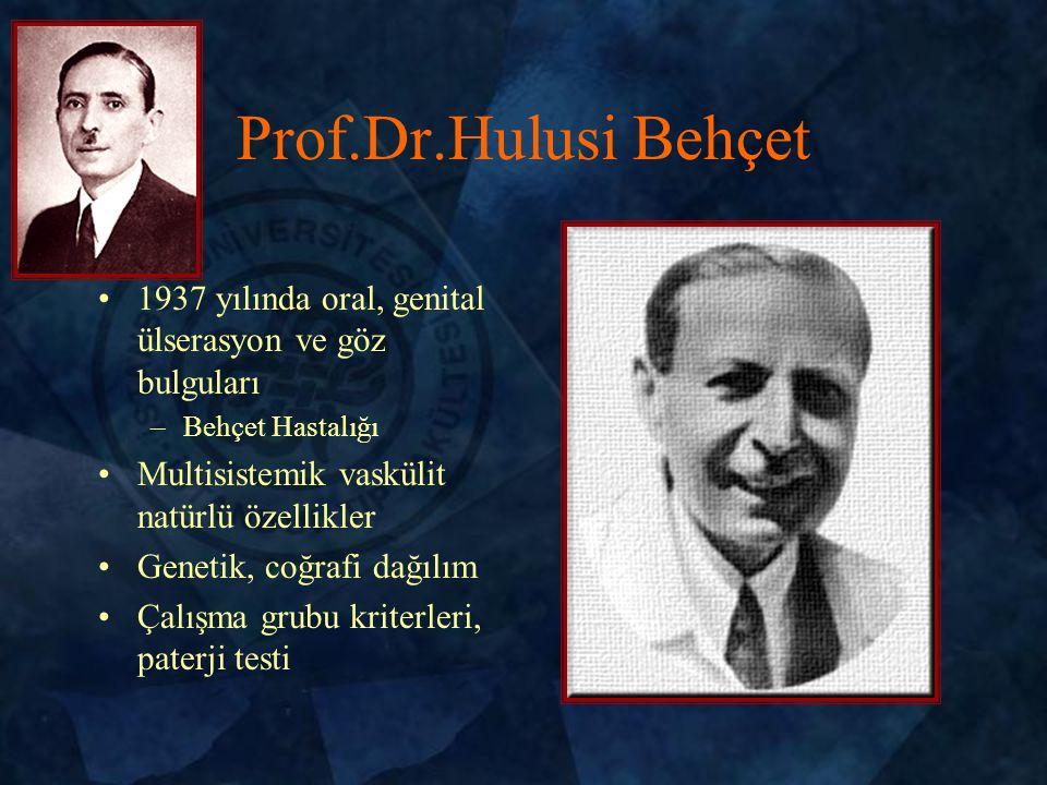 Prof.Dr.Hulusi Behçet 1937 yılında oral, genital ülserasyon ve göz bulguları –Behçet Hastalığı Multisistemik vaskülit natürlü özellikler Genetik, coğrafi dağılım Çalışma grubu kriterleri, paterji testi