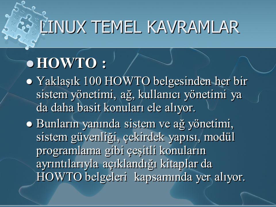 LINUX TEMEL KAVRAMLAR HOWTO : Yaklaşık 100 HOWTO belgesinden her bir sistem yönetimi, ağ, kullanıcı yönetimi ya da daha basit konuları ele alıyor.