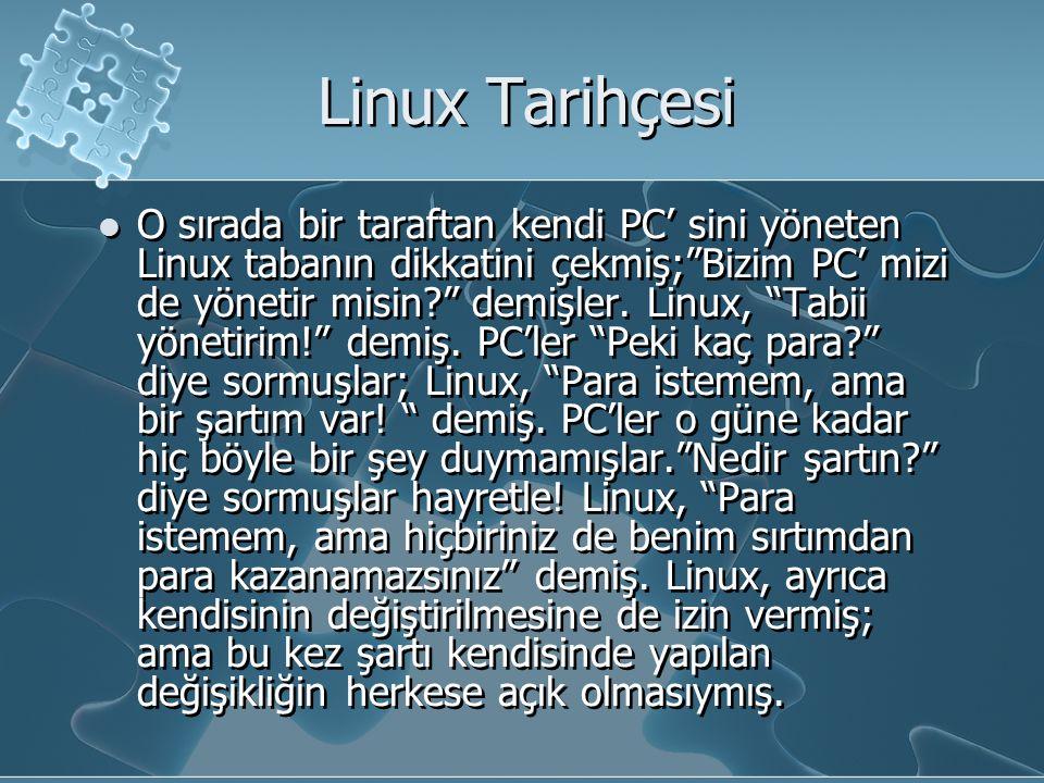 Linux Tarihçesi O sırada bir taraftan kendi PC' sini yöneten Linux tabanın dikkatini çekmiş; Bizim PC' mizi de yönetir misin? demişler.