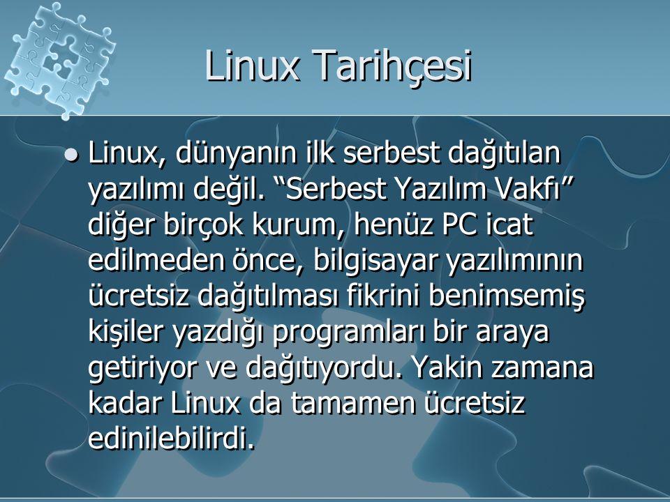 Linux Tarihçesi Linux, dünyanın ilk serbest dağıtılan yazılımı değil.