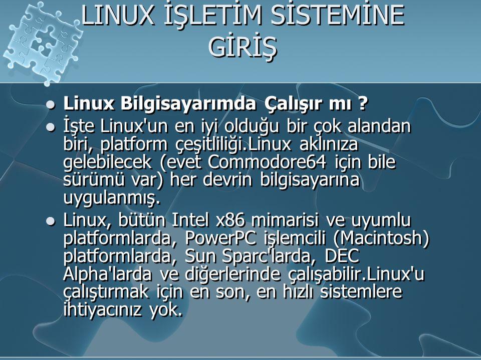 LINUX İŞLETİM SİSTEMİNE GİRİŞ Linux Bilgisayarımda Çalışır mı .