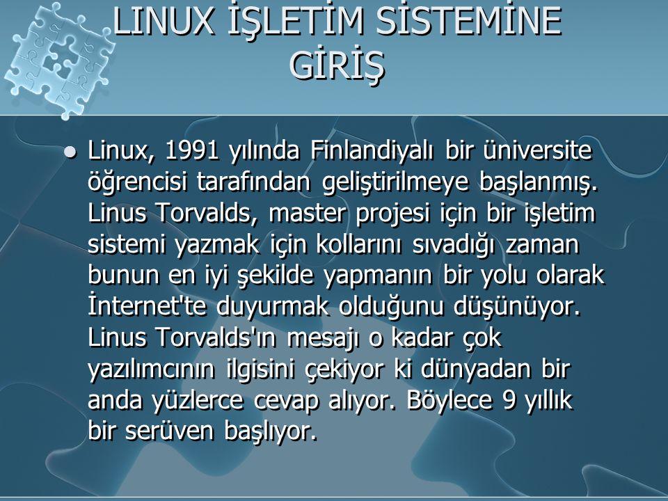 LINUX İŞLETİM SİSTEMİNE GİRİŞ Linux, 1991 yılında Finlandiyalı bir üniversite öğrencisi tarafından geliştirilmeye başlanmış.