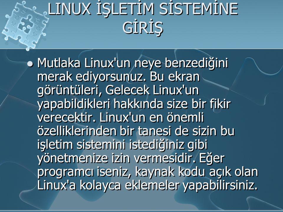 LINUX İŞLETİM SİSTEMİNE GİRİŞ Mutlaka Linux un neye benzediğini merak ediyorsunuz.