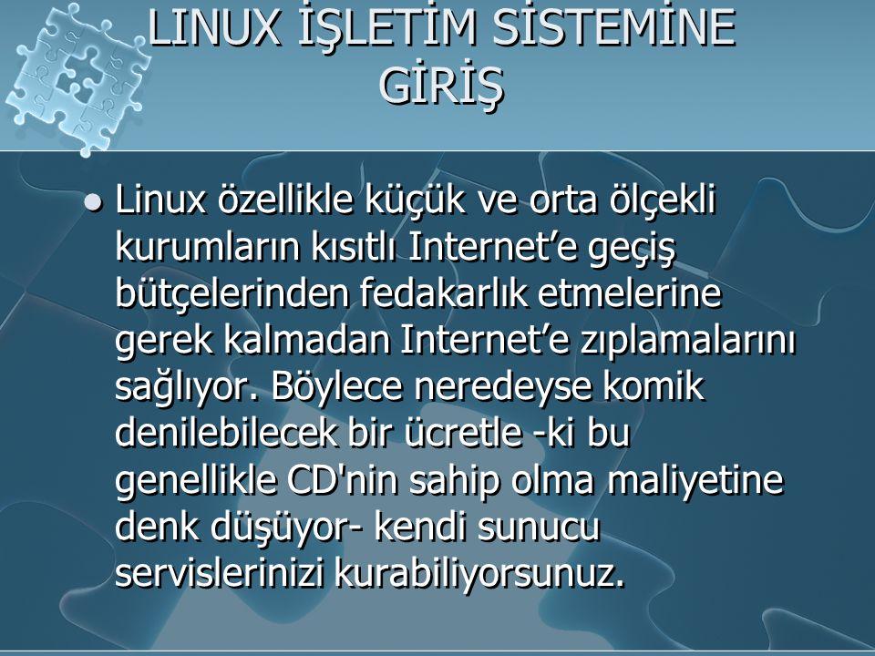 LINUX İŞLETİM SİSTEMİNE GİRİŞ Linux özellikle küçük ve orta ölçekli kurumların kısıtlı Internet'e geçiş bütçelerinden fedakarlık etmelerine gerek kalmadan Internet'e zıplamalarını sağlıyor.
