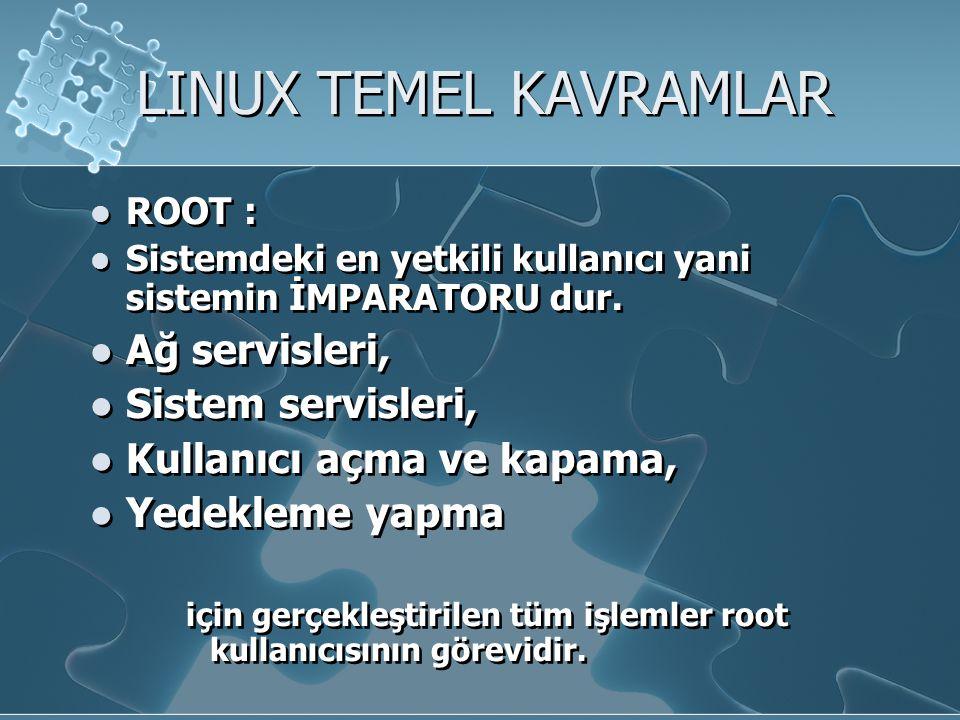 LINUX TEMEL KAVRAMLAR ROOT : Sistemdeki en yetkili kullanıcı yani sistemin İMPARATORU dur.