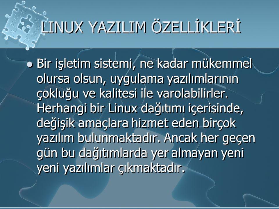 LINUX YAZILIM ÖZELLİKLERİ Bir işletim sistemi, ne kadar mükemmel olursa olsun, uygulama yazılımlarının çokluğu ve kalitesi ile varolabilirler.