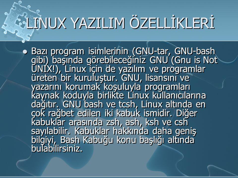 LINUX YAZILIM ÖZELLİKLERİ Bazı program isimlerinin (GNU-tar, GNU-bash gibi) başında görebileceğiniz GNU (Gnu is Not UNIX!), Linux için de yazılım ve programlar üreten bir kuruluştur.