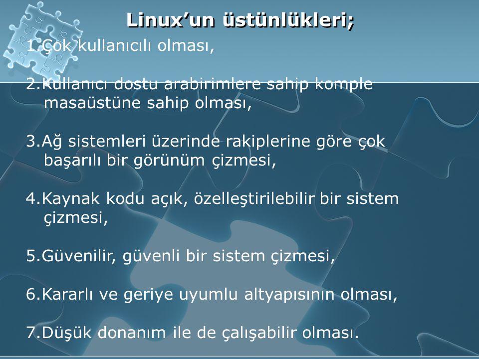 Linux'un üstünlükleri; 1.Çok kullanıcılı olması, 2.Kullanıcı dostu arabirimlere sahip komple masaüstüne sahip olması, 3.Ağ sistemleri üzerinde rakiplerine göre çok başarılı bir görünüm çizmesi, 4.Kaynak kodu açık, özelleştirilebilir bir sistem çizmesi, 5.Güvenilir, güvenli bir sistem çizmesi, 6.Kararlı ve geriye uyumlu altyapısının olması, 7.Düşük donanım ile de çalışabilir olması.