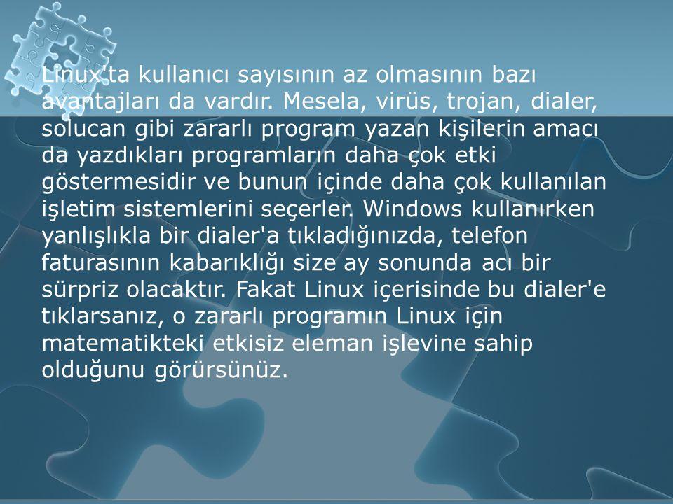 Linux ta kullanıcı sayısının az olmasının bazı avantajları da vardır.