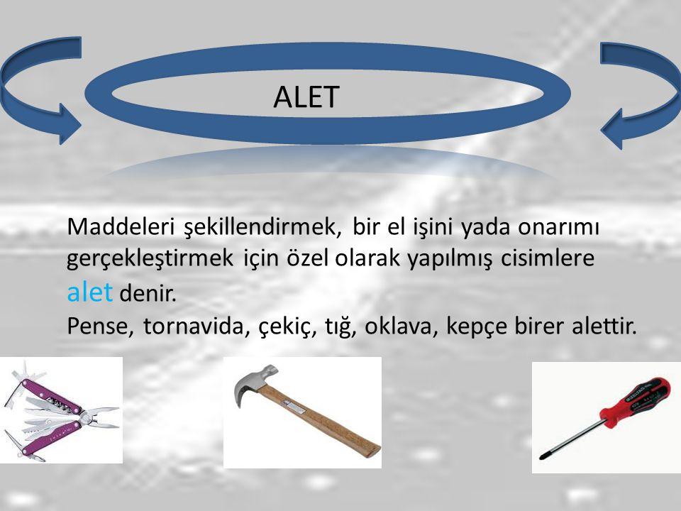 ALET Maddeleri şekillendirmek, bir el işini yada onarımı gerçekleştirmek için özel olarak yapılmış cisimlere alet denir. Pense, tornavida, çekiç, tığ,