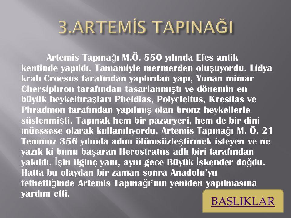 Artemis Tapına ğ ı M.Ö.550 yılında Efes antik kentinde yapıldı.