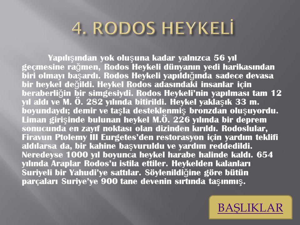 Yapılı ş ından yok olu ş una kadar yalnızca 56 yıl geçmesine ra ğ men, Rodos Heykeli dünyanın yedi harikasından biri olmayı ba ş ardı.