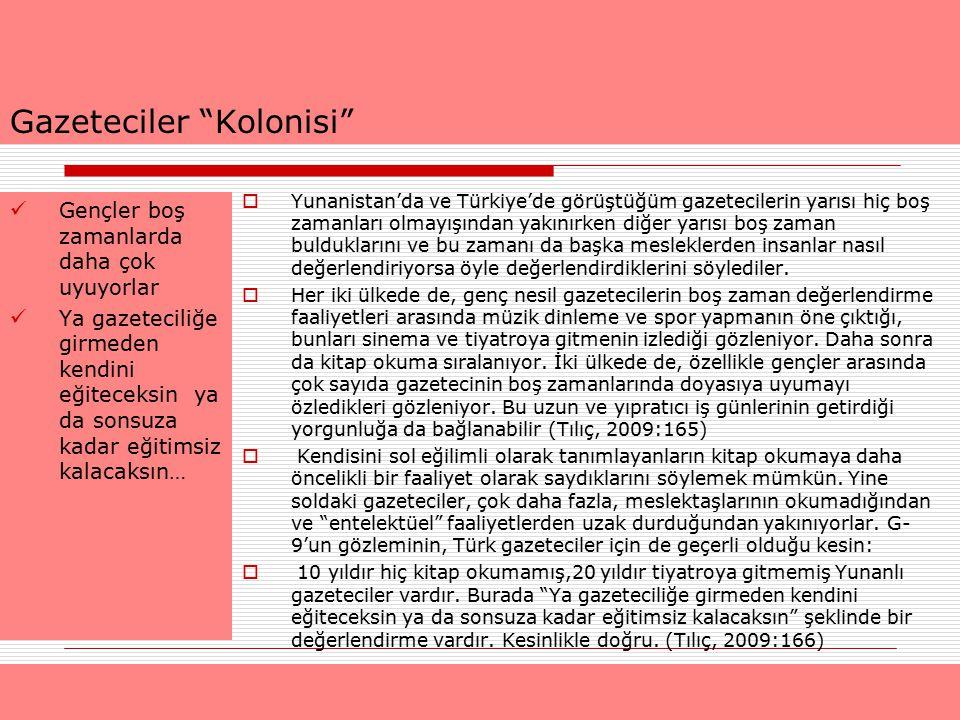 """Gazeteciler """"Kolonisi""""  Yunanistan'da ve Türkiye'de görüştüğüm gazetecilerin yarısı hiç boş zamanları olmayışından yakınırken diğer yarısı boş zaman"""