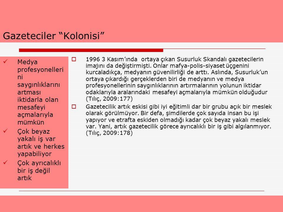 """Gazeteciler """"Kolonisi""""  1996 3 Kasım'ında ortaya çıkan Susurluk Skandalı gazetecilerin imajını da değiştirmişti. Onlar mafya-polis-siyaset üçgenini k"""