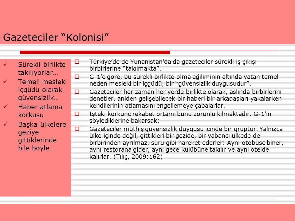"""Gazeteciler """"Kolonisi""""  Türkiye'de de Yunanistan'da da gazeteciler sürekli iş çıkışı birbirlerine """"takılmakta"""".  G-1'e göre, bu sürekli birlikte olm"""