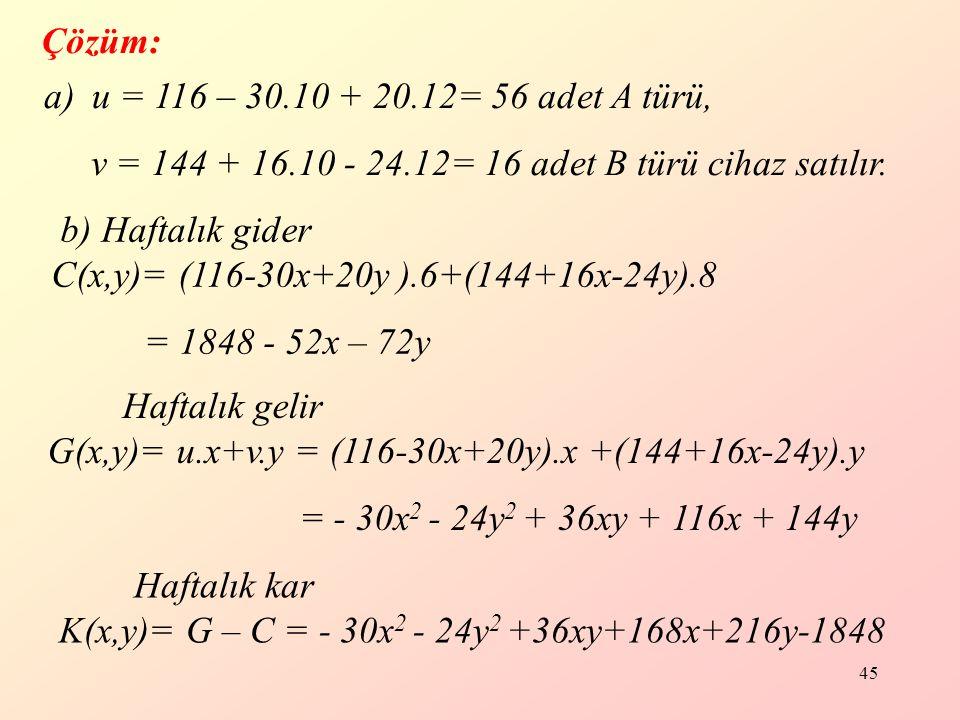 45 Çözüm: a)u = 116 – 30.10 + 20.12= 56 adet A türü, v = 144 + 16.10 - 24.12= 16 adet B türü cihaz satılır.