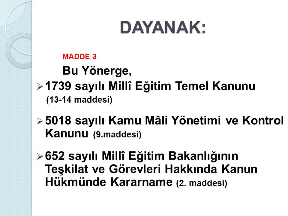 MADDE 3 Bu Yönerge,  1739 sayılı Millî Eğitim Temel Kanunu (13-14 maddesi)  5018 sayılı Kamu Mâli Yönetimi ve Kontrol Kanunu (9.maddesi)  652 sayıl