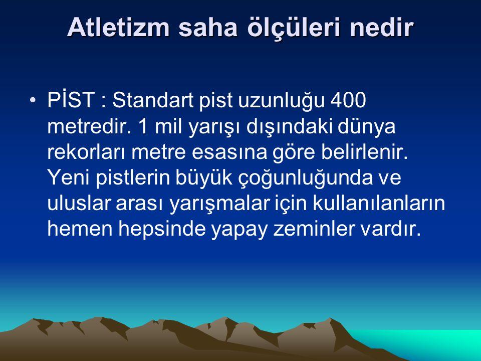 Atletizm saha ölçüleri nedir PİST : Standart pist uzunluğu 400 metredir.