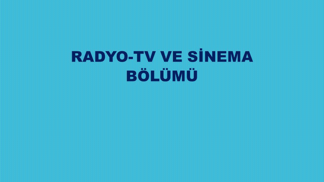 Programın Amacı:Radyo-televizyon ve sinema bölümü, özellikle kitle iletişim araçlarının başında gelen radyo-televizyon yayıncılığı ve sinema yapımcılığı için nitelikli eleman yetiştirmeyi amaçlar.