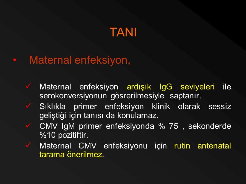 TANI Maternal enfeksiyon, Maternal enfeksiyon ardışık IgG seviyeleri ile serokonversiyonun gösrerilmesiyle saptanır. Sıklıkla primer enfeksiyon klinik