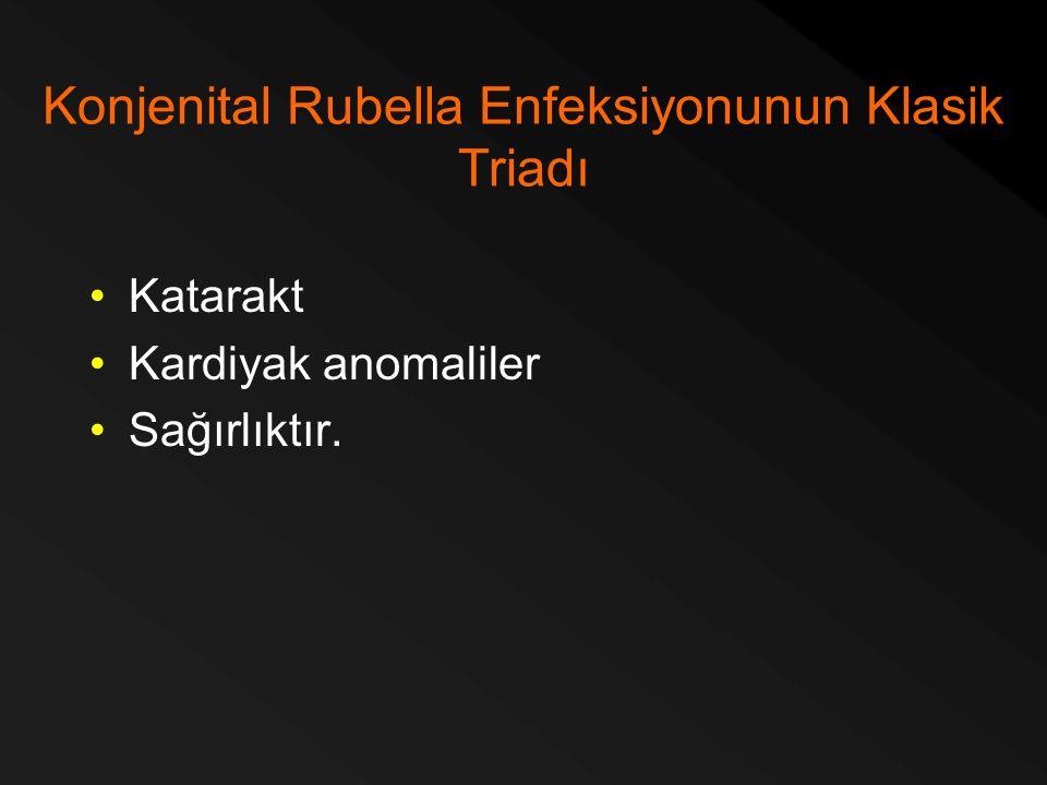 Konjenital Rubella Enfeksiyonunun Klasik Triadı Katarakt Kardiyak anomaliler Sağırlıktır.
