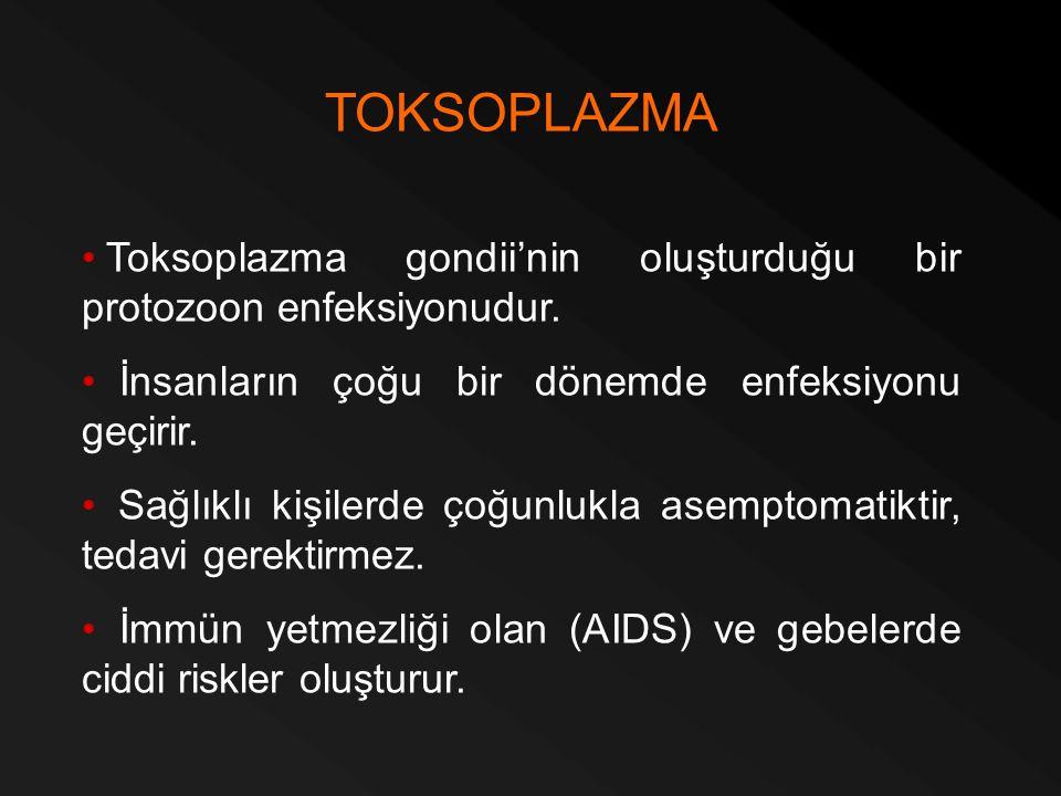TOKSOPLAZMA Toksoplazma gondii'nin oluşturduğu bir protozoon enfeksiyonudur. İnsanların çoğu bir dönemde enfeksiyonu geçirir. Sağlıklı kişilerde çoğun