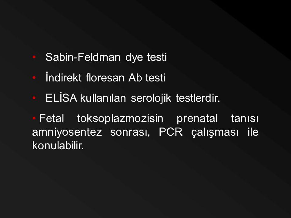 Sabin-Feldman dye testi İndirekt floresan Ab testi ELİSA kullanılan serolojik testlerdir. Fetal toksoplazmozisin prenatal tanısı amniyosentez sonrası,