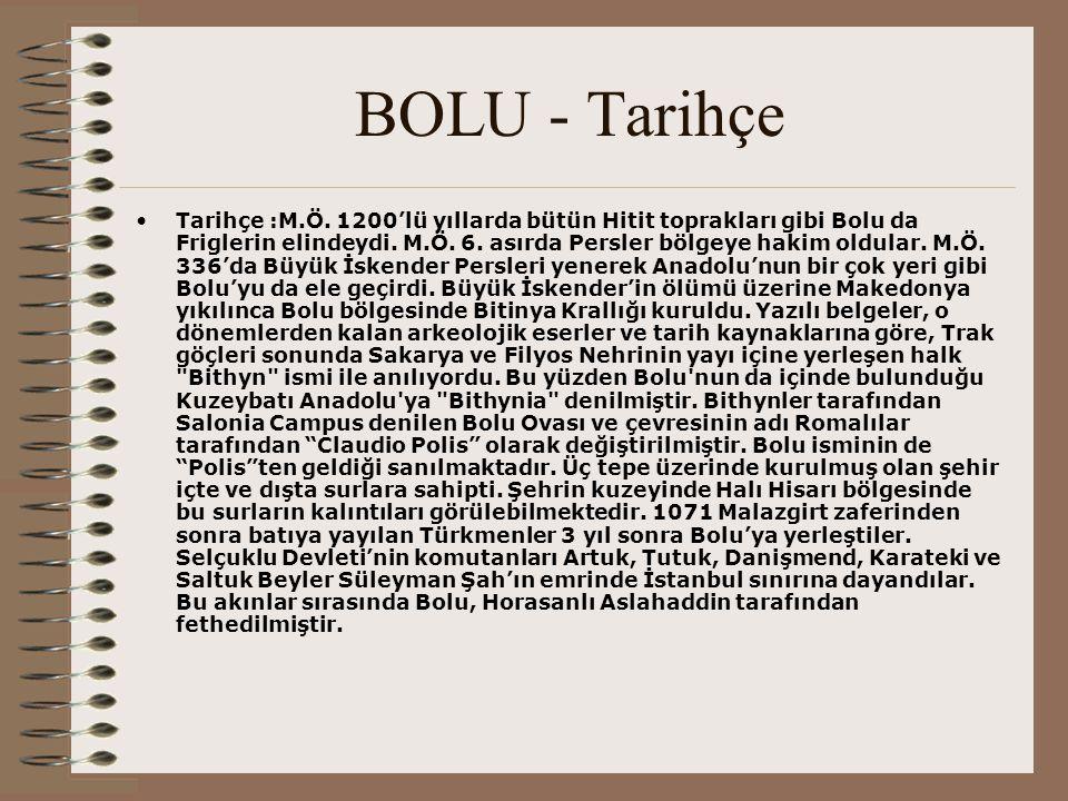 BOLU - Tarihçe Tarihçe :M.Ö. 1200'lü yıllarda bütün Hitit toprakları gibi Bolu da Friglerin elindeydi. M.Ö. 6. asırda Persler bölgeye hakim oldular. M