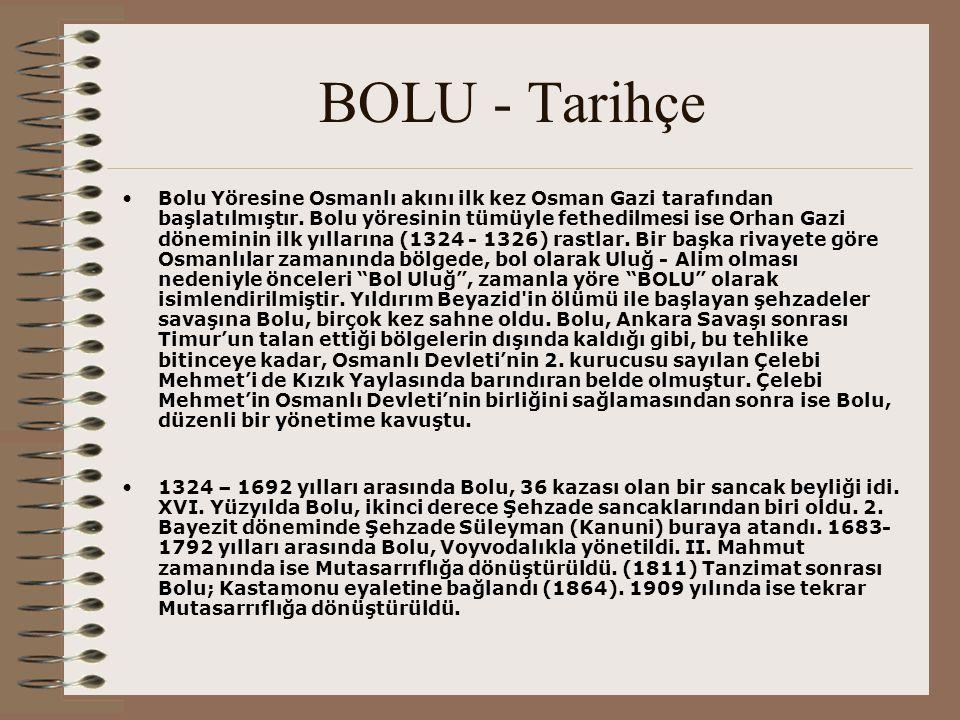 BOLU - Tarihçe Bolu Yöresine Osmanlı akını ilk kez Osman Gazi tarafından başlatılmıştır. Bolu yöresinin tümüyle fethedilmesi ise Orhan Gazi döneminin