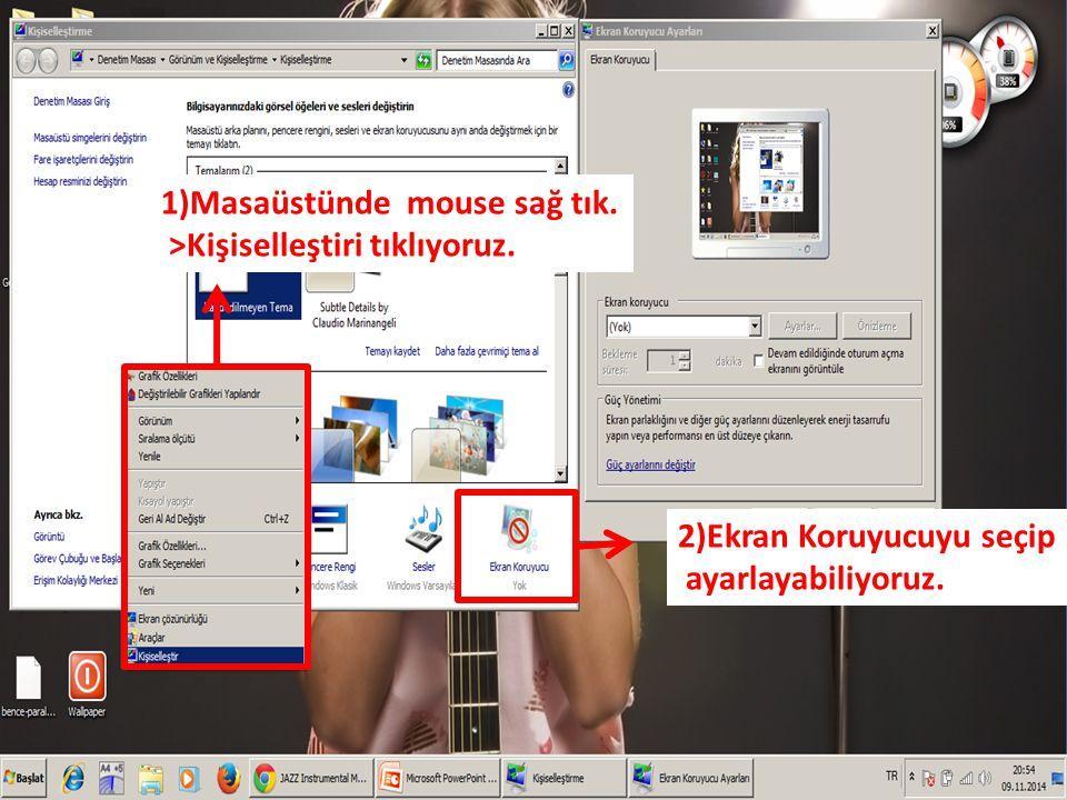 1)Masaüstünde mouse sağ tık. >Kişiselleştiri tıklıyoruz. 2)Ekran Koruyucuyu seçip ayarlayabiliyoruz.