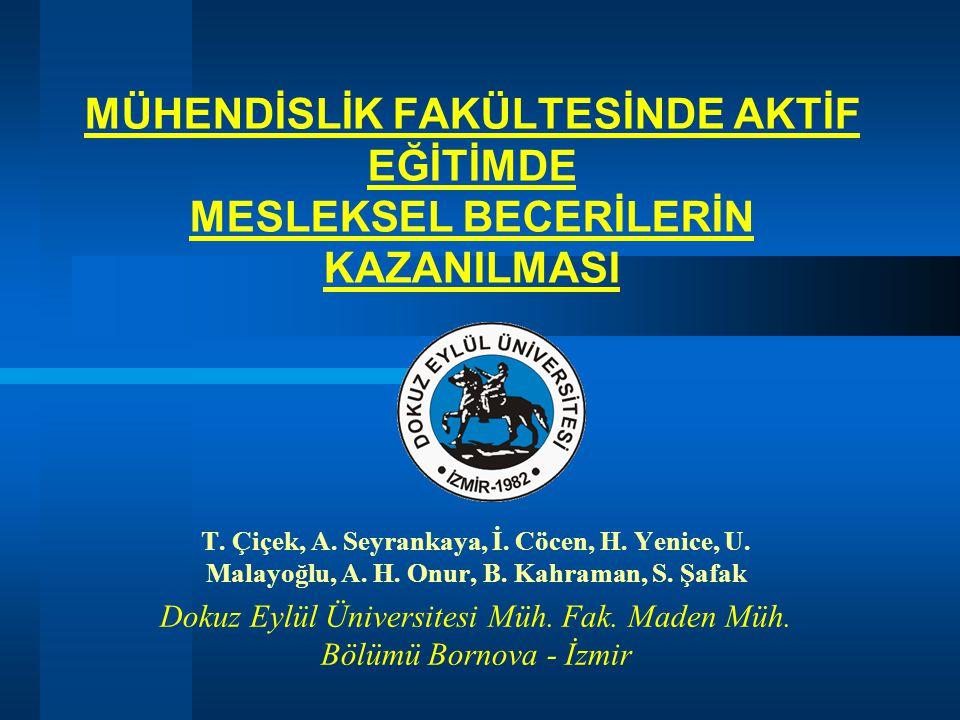 MÜHENDİSLİK FAKÜLTESİNDE AKTİF EĞİTİMDE MESLEKSEL BECERİLERİN KAZANILMASI T. Çiçek, A. Seyrankaya, İ. Cöcen, H. Yenice, U. Malayoğlu, A. H. Onur, B. K