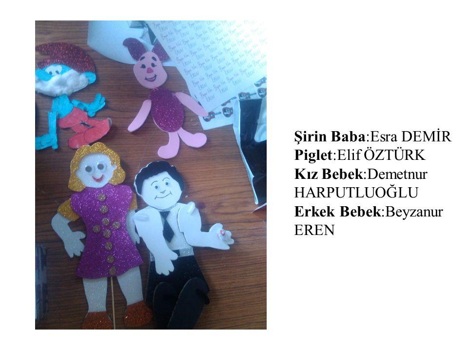 Şirin Baba:Esra DEMİR Piglet:Elif ÖZTÜRK Kız Bebek:Demetnur HARPUTLUOĞLU Erkek Bebek:Beyzanur EREN