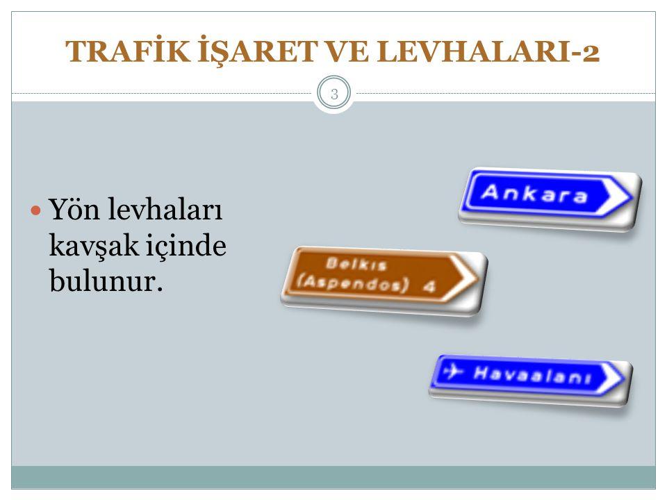 TRAFİK İŞARET VE LEVHALARI-2 Yön levhaları kavşak içinde bulunur. 3